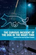 The Curious Incident of the Dog in the Night-Time ebook by Mark Haddon,Simon Stephens,Ruth Moore,Paul Bunyan,Paul Bunyan,Ruth Moore