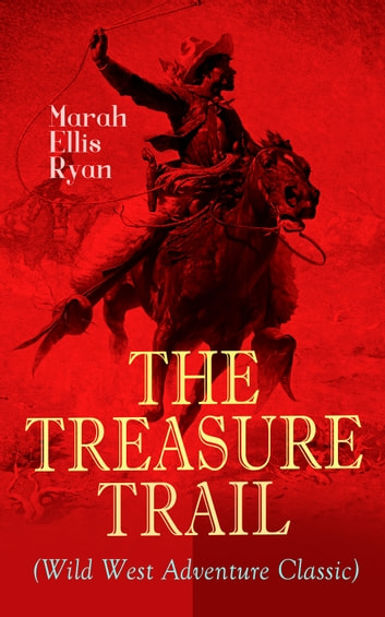 THE TREASURE TRAIL (Wild West Adventure Classic) - The Story of the Land of Gold and Sunshine ebook by Marah Ellis Ryan