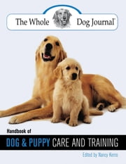 Whole Dog Journal Handbook of Dog and Puppy Care and Training ebook by Nancy Kerns