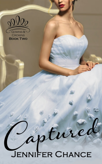 Captured - Gowns & Crowns, Book 2 ebook by Jennifer Chance