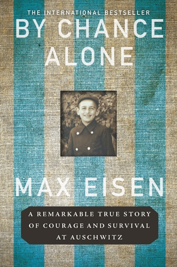 By Chance Alone - A Remarkable True Story of Courage and Survival at Auschwitz ebook by Max Eisen