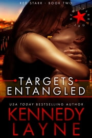 Targets Entangled (Red Starr, Book Two) ebook by Kennedy Layne