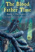 The Blood of Father Time, Book 1: The New Cut ebook by