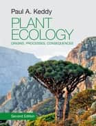 Plant Ecology - Origins, Processes, Consequences ebook by Paul A. Keddy