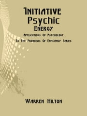 Initiative Psychic Energy ebook by Warren Hilton