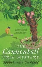 The Cannonball Tree Mystery ebook by Ovidia Yu