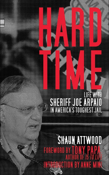 Hard Time - Life with Sheriff Joe Arpaio in America?s Toughest Jail ebook by Shaun Attwood