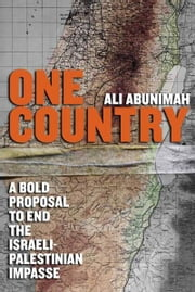 One Country - A Bold Proposal to End the Israeli-Palestinian Impasse ebook by Ali Abunimah