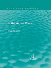 In the Active Voice (Routledge Revivals) ebook by Mary Douglas