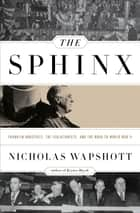 The Sphinx: Franklin Roosevelt, the Isolationists, and the Road to World War II ebook by Nicholas Wapshott