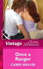 Once A Ranger (Mills & Boon Vintage Superromance) ebook by Carrie Weaver