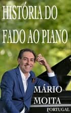 Historia do fado ao Piano, Portugal ebook by Mário Moita
