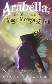 Arabella, the Moon and the Magic Mongongo Nut ebook by Hamilton Wende