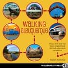 Walking Albuquerque - 30 Tours of the Duke City's Historic Neighborhoods, Ditch Trails, Urban Nature, and Public Art ebook by Stephen Ausherman