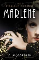 Marlene ebook by C. W. Gortner