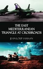 The East Mediterranean Triangle at Crossroads ebook by Jean-Loup Samaan