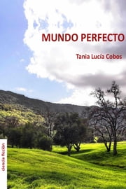 Mundo Perfecto ebook by Tania Lucía Cobos