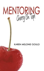 Mentoring - Cherry On Top! ebook by Karen Melonie Gould