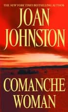Comanche Woman ebook by Joan Johnston