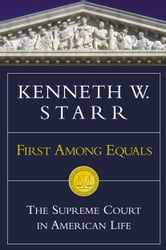 First Among Equals - The Supreme Court in American Life ebook by Kenneth W. Starr