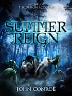 Summer Reign: A novel of the Demon Accords ebook by John Conroe