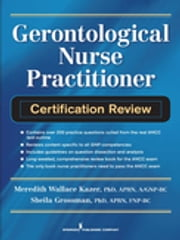 Gerontological Nurse Practitioner Certification Review ebook by Sheila C. Grossman, PhD, APRN-BC,...