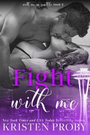 Fight With Me ebook by Kristen Proby