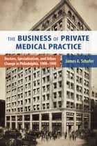 The Business of Private Medical Practice ebook by James A. Schafer Jr.