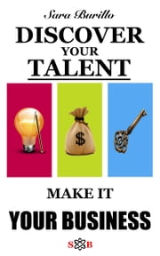 Discover Your Talent and Make It Your Business ebook by Sara Burillo