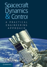 Spacecraft Dynamics and Control - A Practical Engineering Approach ebook by Marcel J. Sidi