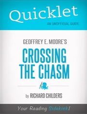 Quicklet on Geoffrey A. Moore's Crossing the Chasm: Marketing and Selling High Tech Products to Mainstream Customers: Key terms and definitions ebook by Richard  Childers