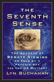 "The Seventh Sense - The Secrets of Remote Viewing as Told by a ""Psychi ebook by Lyn Buchanan"
