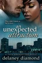 An Unexpected Attraction ebook by Delaney Diamond