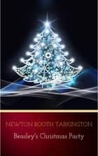 Beasley's Christmas Party ebook by Newton Booth Tarkington