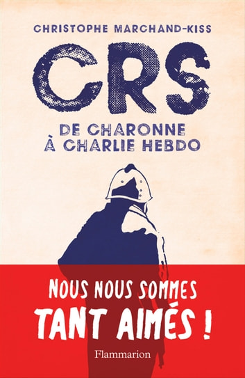 CRS - de Charonne à Charlie Hebdo eBook by Christophe Marchand-Kiss