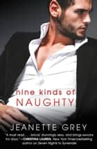 Nine Kinds of Naughty ebook by Jeanette Grey