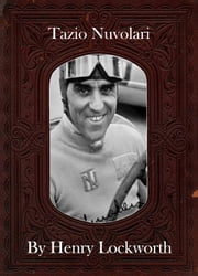 Tazio Nuvolari ebook by Henry Lockworth,Lucy Mcgreggor,John Hawk