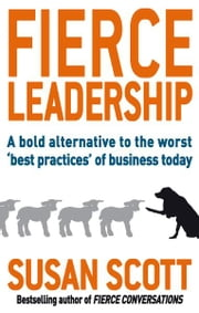 Fierce Leadership - A bold alternative to the worst 'best practices' of business today ebook by Susan Scott