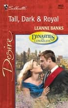 Tall, Dark & Royal ebook by Leanne Banks
