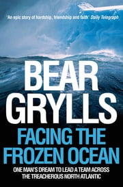 Facing the Frozen Ocean - One man's dream to lead a team across the treacherous North Atlantic ebook by Kobo.Web.Store.Products.Fields.ContributorFieldViewModel