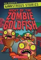 Monstrous Stories #1: Night of the Zombie Goldfish ebook by Dr. Roach