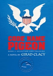 Code Name Pigeon - Book 1: Selection and Training ebook by Girad Clacy