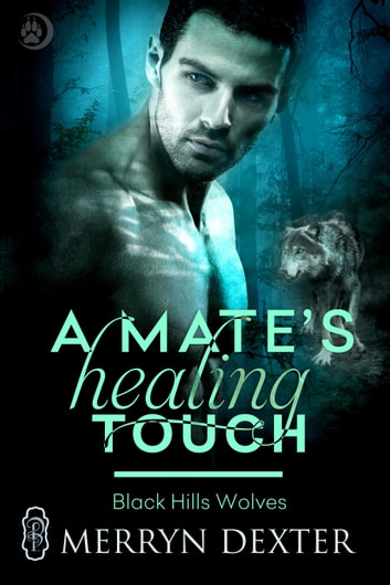 A Mate's Healing Touch (Black Hills Wolves #36) ebook by Merryn Dexter
