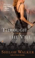 Through the Veil ebook by Shiloh Walker