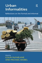 Urban Informalities - Reflections on the Formal and Informal ebook by Michael Waibel,Colin McFarlane