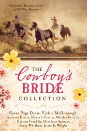 The Cowboy's Bride Collection - 9 Historical Romances Form on Old West Ranches ebook by Susan Page Davis,Vickie McDonough,Susanne Dietze,Nancy J. Farrier,Miralee Ferrell,Darlene Franklin,Davalynn Spencer,Becca Whitham,Jaime Jo Wright
