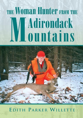 The Woman Hunter from the Adirondack Mountains ebook by Edith Parker Willette