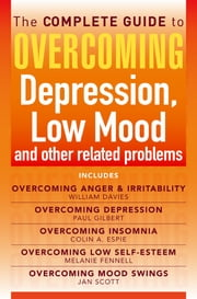 The Complete Guide to Overcoming depression, low mood and other related problems (ebook bundle) ebook by Melanie Fennell,Colin Espie,Jan Scott