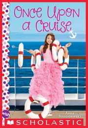 Once Upon a Cruise: A Wish Novel ebook by Anna Staniszewski
