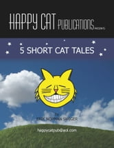 5 Short Cat Tales ebook by Erik Norman Swiger,Mamie Swiger/ K.L. Wesley